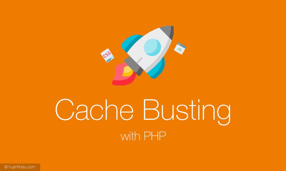 Sử dụng Cache Busting cho CSS và JS với PHP 6